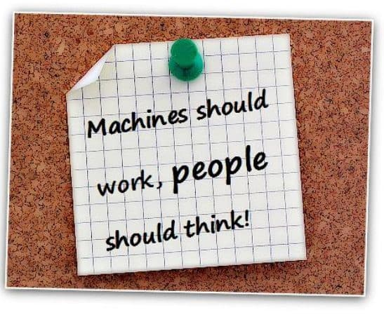 Machines should work, people should think